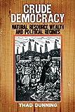 Crude Democracy: Natural Resource Wealth and Political Regimes (Cambridge Studies in Comparative Politics)