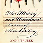 The History and Uncertain Future of Handwriting | Anne Trubek