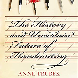 The History and Uncertain Future of Handwriting Audiobook by Anne Trubek Narrated by Tavia Gilbert
