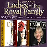 Ladies of the Royal Family Boxed Set: From Duchesses to Princesses (Royal Princesses) ~ Jessica Jayne