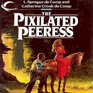 The Pixilated Peeress | [L. Sprague de Camp, Catherine C. de Camp]