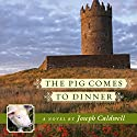 The Pig Comes to Dinner Audiobook by Joseph Caldwell Narrated by Chris Patton
