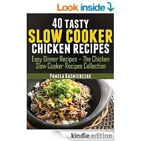 40 Tasty Slow Cooker Chicken Recipes (Easy Dinner Recipes - The Chicken Slow Cooker Recipes Collection Book 2)