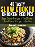 40 Tasty Slow Cooker Chicken Recipes (Easy Dinner Recipes - The Chicken Slow Cooker Recipes Collection Book 2)