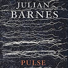 Pulse | Livre audio Auteur(s) : Julian Barnes Narrateur(s) : David Rintoul
