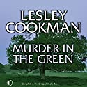 Murder in the Green Audiobook by Lesley Cookman Narrated by Patience Tomlinson
