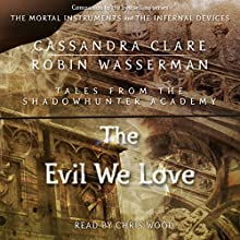 The Evil We Love (       UNABRIDGED) by Cassandra Clare, Robin Wasserman Narrated by Chris Wood
