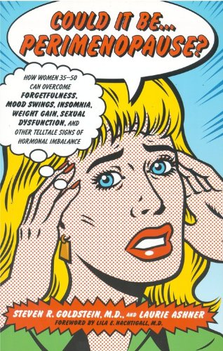 Could It Be...Perimenopause?: How Women 35-50 Can Overcome Forgetfulness, Mood Swings, Insomnia, Weight Gain, Sexual Dysfunction and Other Telltale Signs of Hormonal Imbalance