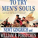 To Try Men's Souls: A Novel of George Washington and the Fight for American Freedom (       UNABRIDGED) by Newt Gingrich, William R. Forstchen Narrated by William Dufris, Callista Gingrich, Eric Conger