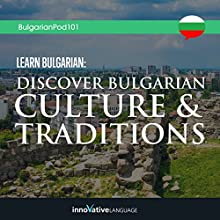Learn Bulgarian: Discover Bulgarian Culture & Traditions Lecture Auteur(s) :  Innovative Language Learning LLC Narrateur(s) :  BulgarianPod101.com