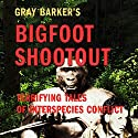 Gray Barker's Bigfoot Shootout!: Terrifying Tales of Interspecies Conflict (       UNABRIDGED) by Gray Barker, Andrew Colvin Narrated by Brian Ackley