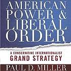 American Power and Liberal Order: A Conservative Internationalist Grand Strategy Hörbuch von Paul D. Miller Gesprochen von: Maxwell Zener