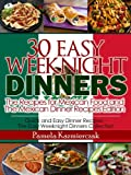35 Easy Weeknight Dinners - The Recipes for Mexican Food and The Mexican Dinner Recipes Edition (Quick and Easy Dinner Recipes - The Easy Weeknight Dinners Collection)