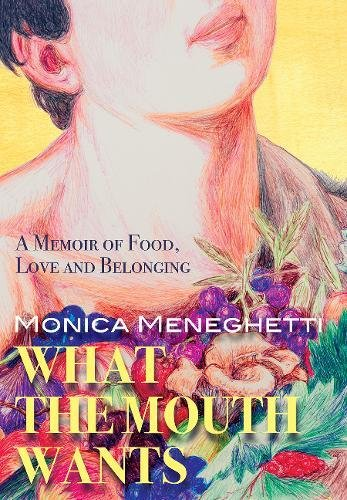 What the Mouth Wants A Memoir of Food, Love and Belonging [Meneghetti, Monica] (Tapa Blanda)