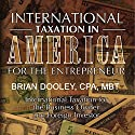 International Taxation in America for the Entrepreneur Audiobook by Brian Dooley Narrated by Dave Wright