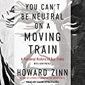You Can't Be Neutral on a Moving Train: A Personal History of Our Times Audiobook by Howard Zinn Narrated by David Strathairn