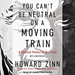 You Can't Be Neutral on a Moving Train: A Personal History of Our Times | Howard Zinn
