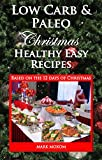 Low Carb and Paleo Christmas - Healthy Easy Recipes: Based on the 12 days of Christmas