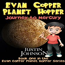 Evan Copper Planet Hopper: Journey to Mercury Audiobook by Justin Johnson Narrated by Thomas Kensington
