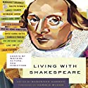Living with Shakespeare: Essays by Writers, Actors, and Directors Audiobook by Susannah Carson (editor), Harold Bloom (foreword) Narrated by Michael McConnahie, Simon Prebble, Napoleon Ryan, Nicol Zanzarella, Bruce Mann, Bo Foxworth, Hakeem Kae Kazim, Roxanne Coyne