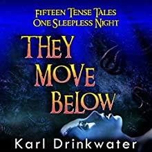 They Move Below: And Other Dark Tales Audiobook by Karl Drinkwater Narrated by R. J. Alldred