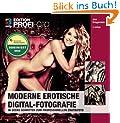 Moderne Erotische Digital-Fotografie: In sechs Schritten zum professionellen Erotikfoto (mitp Edition Profifoto)