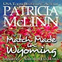Match Made in Wyoming: Wyoming Wildflowers, Book 2 (       UNABRIDGED) by Patricia McLinn Narrated by Julia Motyka