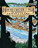 How We Crossed the West: The Adventures of Lewis and Clark (1426313284) by Schanzer, Rosalyn