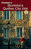 Frommers Montreal & Quebec City 2006 (Frommers Complete Guides)