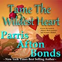 Tame the Wildest Heart Audiobook by Parris Afton Bonds Narrated by Laura Jennings