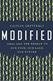 Modified: GMOs and the Threat to Our Food, Our Land, Our Future