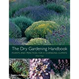 The Dry Gardening Handbook: Plants and Practices for a Changing Climateby Olivier Filippi