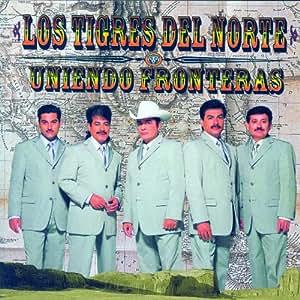 Los Tigres Del Norte - Uniendo Fronteras - Amazon.com Music