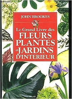 Le grand livre des fleurs plantes et jardins d 39 interieur for Livret des fleurs