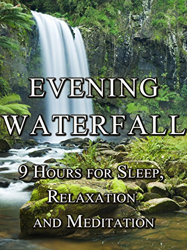 Evening Waterfall, 9 hours for sleep, relaxation and meditation