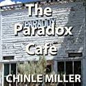 The Paradox Cafe (       UNABRIDGED) by Chinle Miller Narrated by E. Roy Worley