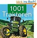 1001 Traktoren. Geschichte, Modelle, Technik - von den Anf�ngen bis heute