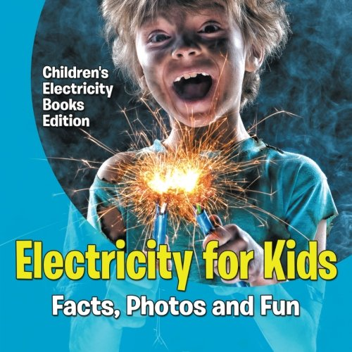 Electricity for Kids: Facts, Photos and Fun   Children's Electricity Books Edition