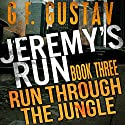 Run Through the Jungle: Jeremy's Run, Book 3 (       UNABRIDGED) by G.F. Gustav Narrated by Cory Fox
