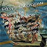 Emperor Constantine and His Influence on the Course of Christianity | Rhys Gronow