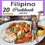 Filipino Cookbook: 20 Filipino Cooking Recipes from the Filipino Cuisine | John Cook