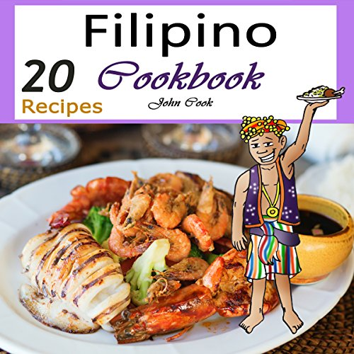 Filipino Cookbook: 20 Filipino Cooking Recipes from the Filipino Cuisine by John Cook