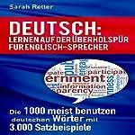 DEUTSCH: LERNEN AUF DER ÜBERHOLSPUR FÜR ENGLISCH-SPRECHER: Die 1000 meist benutzen deutschen Wörter mit 3.000 Satzbeispiele   Sarah Retter