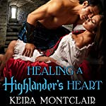 Healing a Highlander's Heart: Clan Grant, Book 2 | Keira Montclair