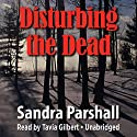 Disturbing the Dead: A Rachel Goddard Mystery, Book 2 Audiobook by Sandra Parshall Narrated by Tavia Gilbert