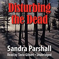 Disturbing the Dead: A Rachel Goddard Mystery, Book 2 (       UNABRIDGED) by Sandra Parshall Narrated by Tavia Gilbert