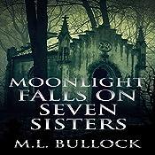 Moonlight Falls on Seven Sisters: Seven Sisters Series, Book 2   M. L. Bullock