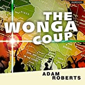 The Wonga Coup: Guns, Thugs, and the Steely Determination to Create Mayhem | [Adam Roberts]