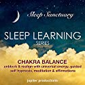 Chakra Balance, Unblock & Realign with Universal Energy: Sleep Learning, Guided Self Hypnosis, Meditation & Affirmations  by  Jupiter Productions Narrated by Anna Thompson
