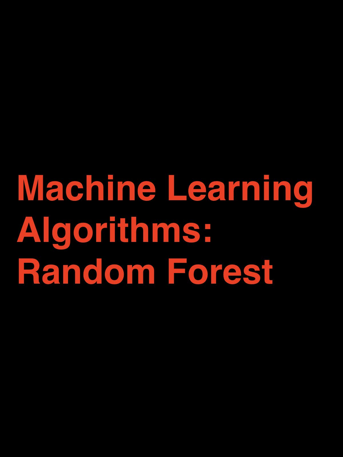 Machine Learning Algorithms: Random Forest